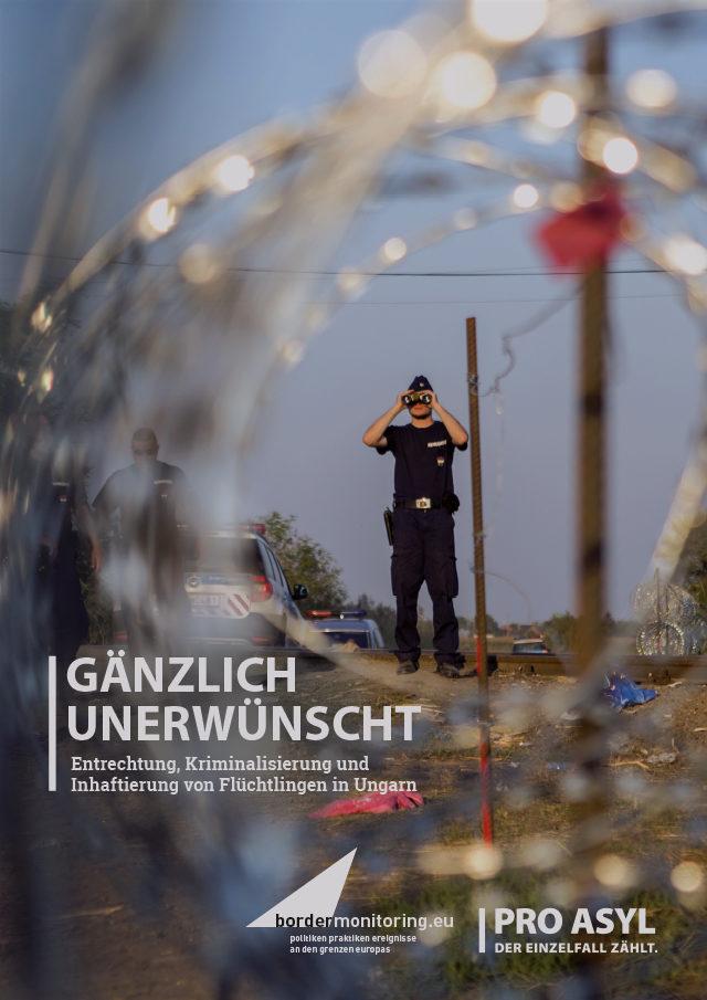 """Cover Broschüre """"Gänzlich unerwünscht. Entrechtung, Kriminalisierung und Inhaftierung von Flüchtlingen in Ungarn"""""""